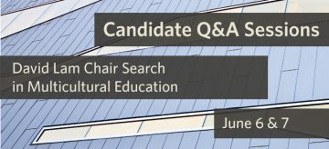 Candidate Q&A Sessions: David Lam Chair in Multicultural Education